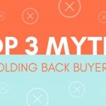 Top 3 Myths Holding Back Buyers